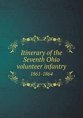 Itinerary of the Seventh Ohio volunteer infantry