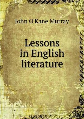 Lessons in English literature : O'Kane Murray John