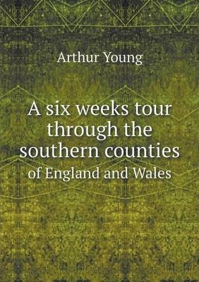 A six weeks tour through the southern counties : of England and Wales