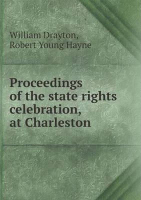 Proceedings of the state rights celebration, at Charleston