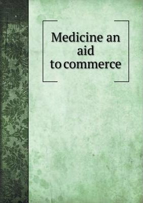 Medicine an aid to commerce