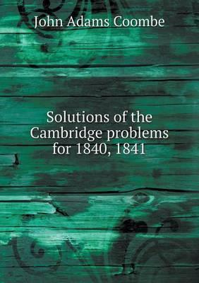 Solutions of the Cambridge problems for 1840, 1841