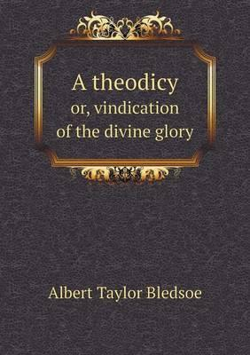 A theodicy  or, vindication of the divine glory