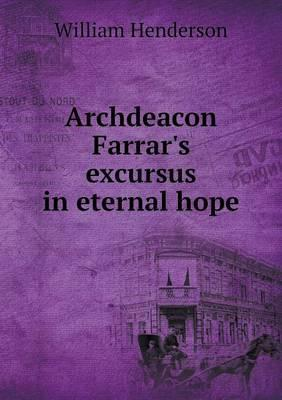 Archdeacon Farrar's excursus in eternal hope