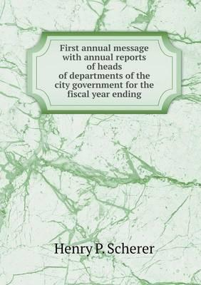First annual message with annual reports of heads of departments of the city government for the fiscal year ending