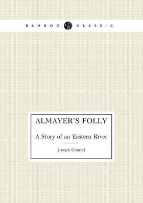 Almayers Folly  A Story of an Eastern River