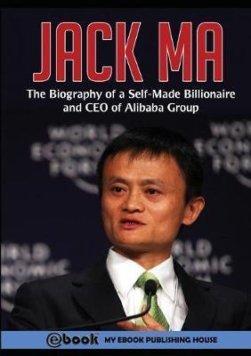 Free Jack Ma The Biography Of A Self Made Billionaire And Ceo Of