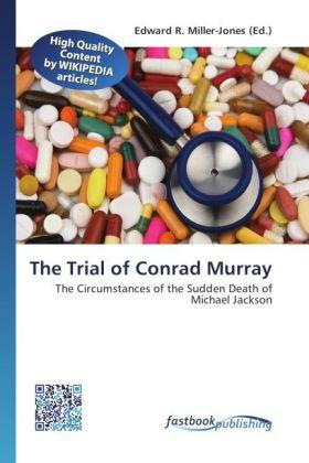 The Trial of Conrad Murray  The Circumstances of the Sudden Death of Michael Jackson