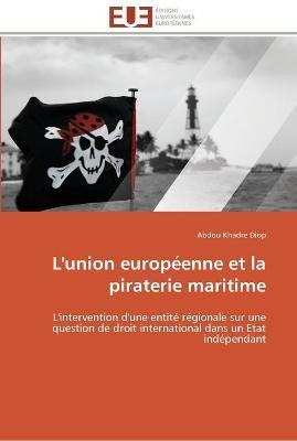 L'Union Europeenne Et La Piraterie Maritime