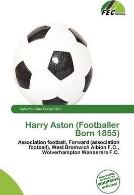 Harry Aston (Footballer Born 1855)