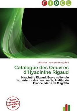 Catalogue Des Oeuvres D'Hyacinthe Rigaud