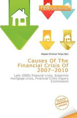 Causes of the Financial Crisis of 2007-2010