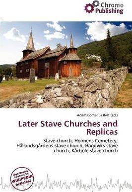 Later Stave Churches and Replicas