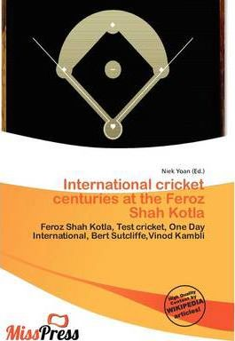 International Cricket Centuries at the Feroz Shah Kotla