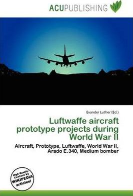 Luftwaffe Aircraft Prototype Projects During World War II
