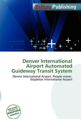 Denver International Airport Automated Guideway Transit System