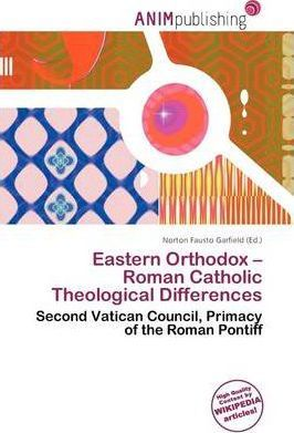 Eastern Orthodox - Roman Catholic Theological Differences