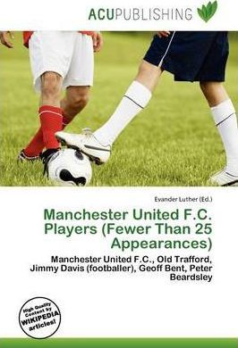 Manchester United F.C. Players (Fewer Than 25 Appearances)