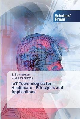 IoT Technologies for Healthcare  Principles and Applications
