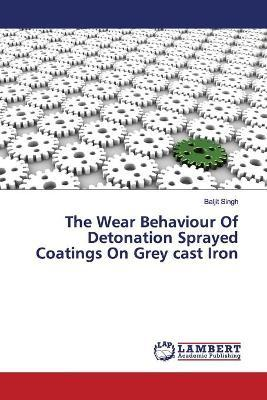 The Wear Behaviour Of Detonation Sprayed Coatings On Grey cast Iron