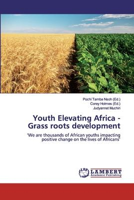 Youth Elevating Africa - Grass roots development  'We are thousands of African youths impacting positive change on the lives of Africans'