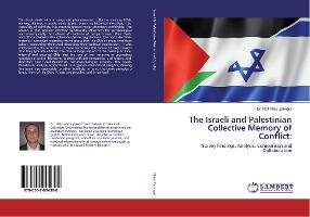 The Israeli and Palestinian Collective Memory of Conflict  Survey Findings, Analysis, Comparison and Collaboration