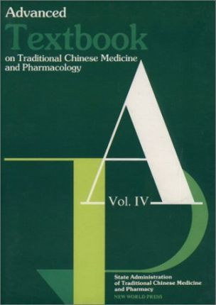 Advanced Textbook on Traditional Chinese Medicine & Pharmacology: v. 4