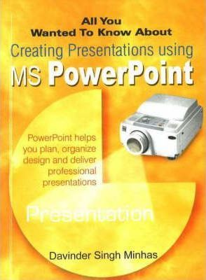 all you wanted to know about creating presentations using ms