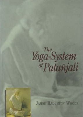 Yoga-system of Patanjali: Or, the Ancient Hindu Doctrine of Concentration of Mind, Embracing the Mnemonic Rules, Called Yoga-Sutras of Patanjali, the Comment Called Yoga-Bhashya Attributed to Veda-Vyasa, and the Explanation Called Tattva-vaisaradi of Vachaspati-Misra - Translated from the Original Sanskrit