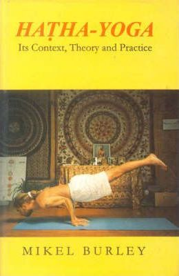 Hatha Yoga : Its Context, Theory and Practice