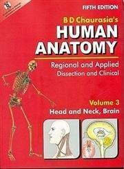 Human Anatomy: Regional and Applied Dissection and Clinical, Head and Neck, Brain v. 3