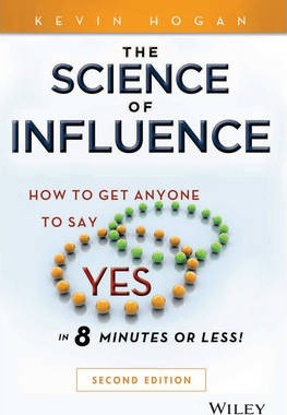 The Science of Influence  How to Get Anyone to Say Yes in 8 Minutes or Less