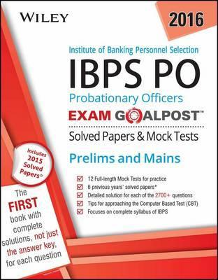 Wiley's Institute of Banking Personnel Selection Probationary Officers (Ibps Po) Exam Goalpost Solved Papers & Mock Tests