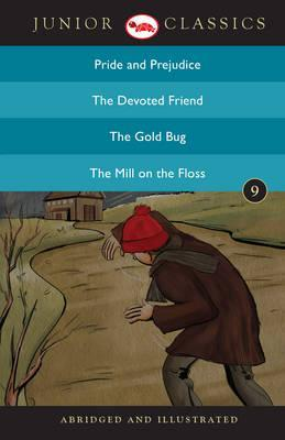 Junior Classic: Pride and Prejudice, the Devoted Friend, the Gold Bug, the Mill on the Floss