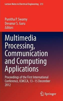 Multimedia Processing, Communication and Computing Applications  Proceedings of the First International Conference, ICMCCA, 13-15 December 2012