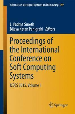 Proceedings of the International Conference on Soft Computing Systems : ICSCS 2015, Volume 1