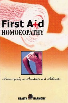 First Aid Homoeopathy in Accident and Ailments