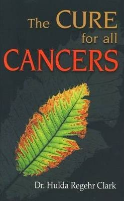 Cures for All Cancers - Hulda Regehr Clark