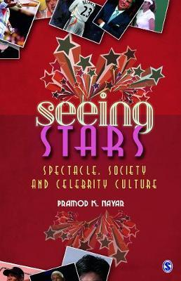 Seeing Stars  Spectacle, Society and Celebrity Culture