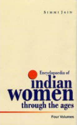 Encyclopaedia of Indian Women Through the Ages