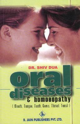 Oral Diseases and Homoeopathy  Mouth, Tongue, Teeth, Gums, Throat & Tonsil