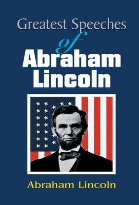 Greatest Speeches of Abraham Lincoln