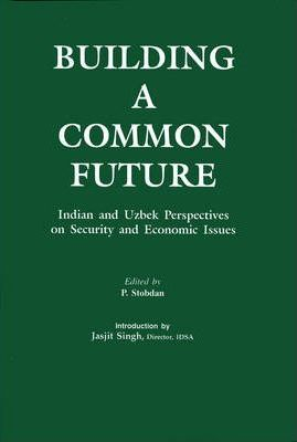 Building a Common Future Indian and Uzbek Perspectives