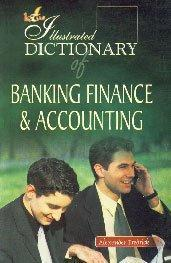The Illustrated Dictionary of Banking Finance and Accounting