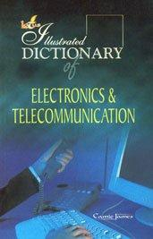 The Illustrated Dictionary of Electronics and Communication