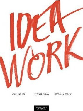 Idea Work : Lessons of the Extraordinary in Everyday Creativity