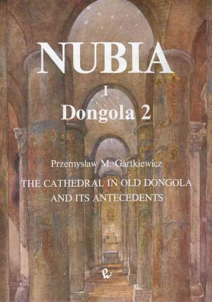 The Cathedral in Old Dongola and Its Antecedents, Dongola 2