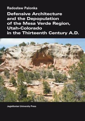 Defensive Architecture and the Depopulation of the Mesa Verde Region, Utah-Colorado in the Thirteenth Century A.D.