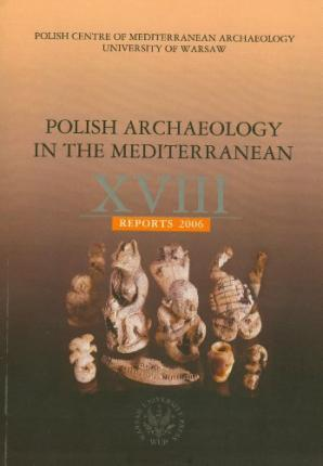 Polish Archaeology in the Mediterranean XVIII, Reports 2006