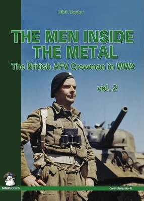 Men Inside the Metal: Volume 2: The British AFV Crewman in WW2